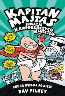 """""""Kapitan Majtas. Inwazja krwiożerczych klozetów"""" Dav Pilkey - recenzja"""