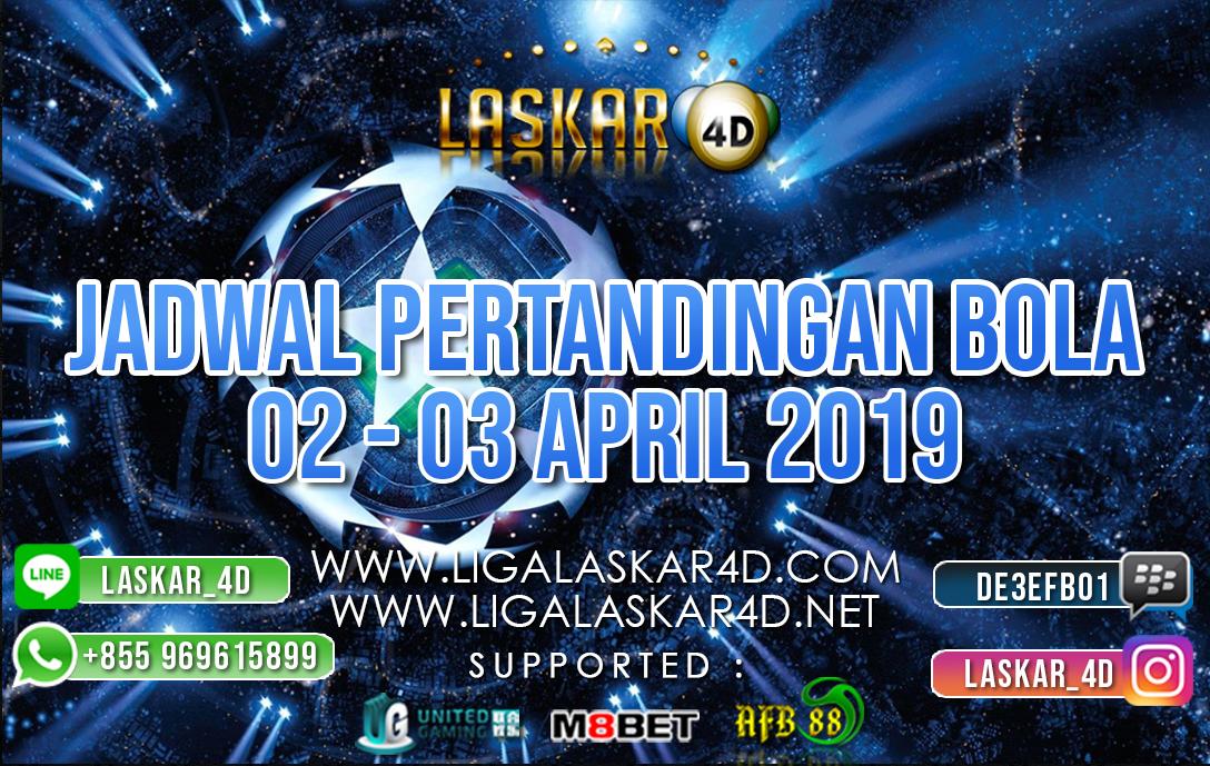 JADWAL PERTANDINGAN BOLA 02 APR – 03 APR 2019