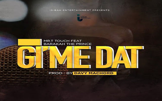 Audio: Mr T-Touch ft Baraka The Prince - Gime Dat | Download