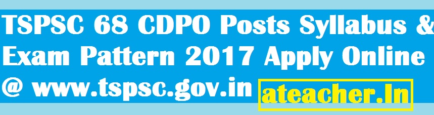 TSPSC 68 CDPO Posts Syllabus & Exam Pattern 2017 Apply Online @ www.tspsc.gov.in