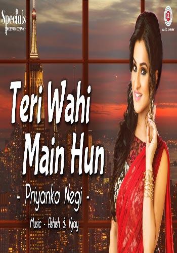 Teri Wahi Main Hun By Priyanka Negi Full Song Mp3