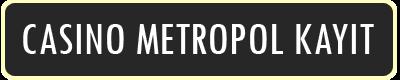 casino metropol kayıt