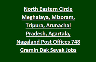 North Eastern Circle Meghalaya, Mizoram, Tripura, Arunachal Pradesh, Agartala, Nagaland Post Offices 748 Gramin Dak Sevak GDS Jobs