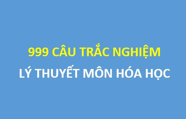 999 câu lý thuyết hóa học - tổng ôn thi thpt quốc gia
