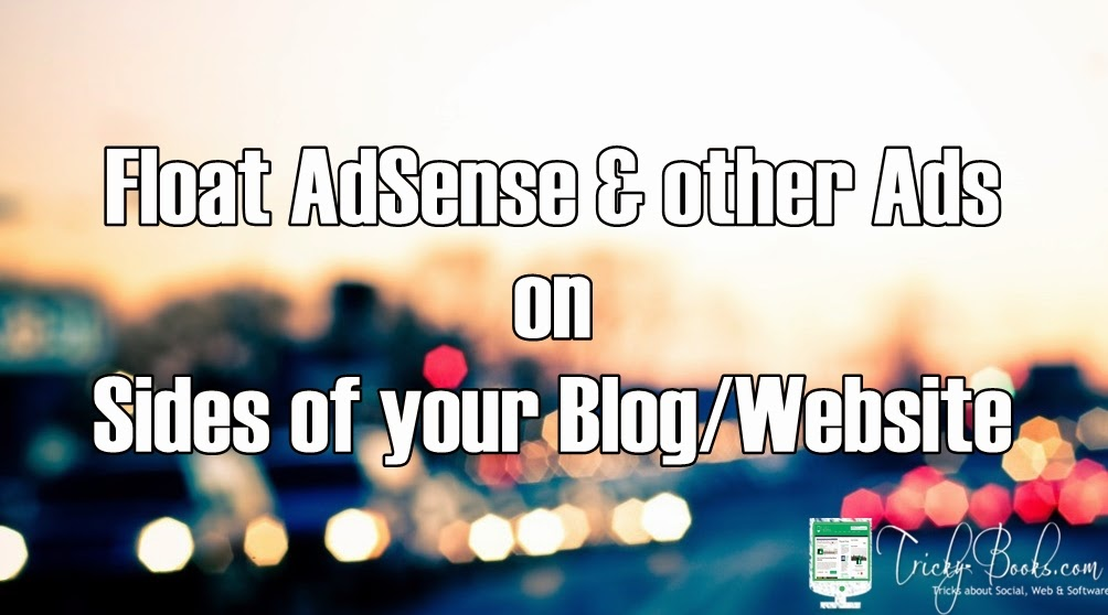 Float AdSense and other Ads on left or right side of your Blog