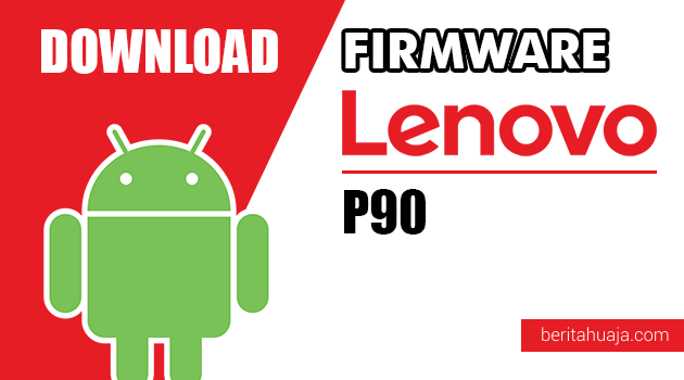 Download Firmware / Stock ROM Lenovo P90 All Versions