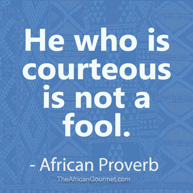 He who is courteous is not a fool. - African Proverb