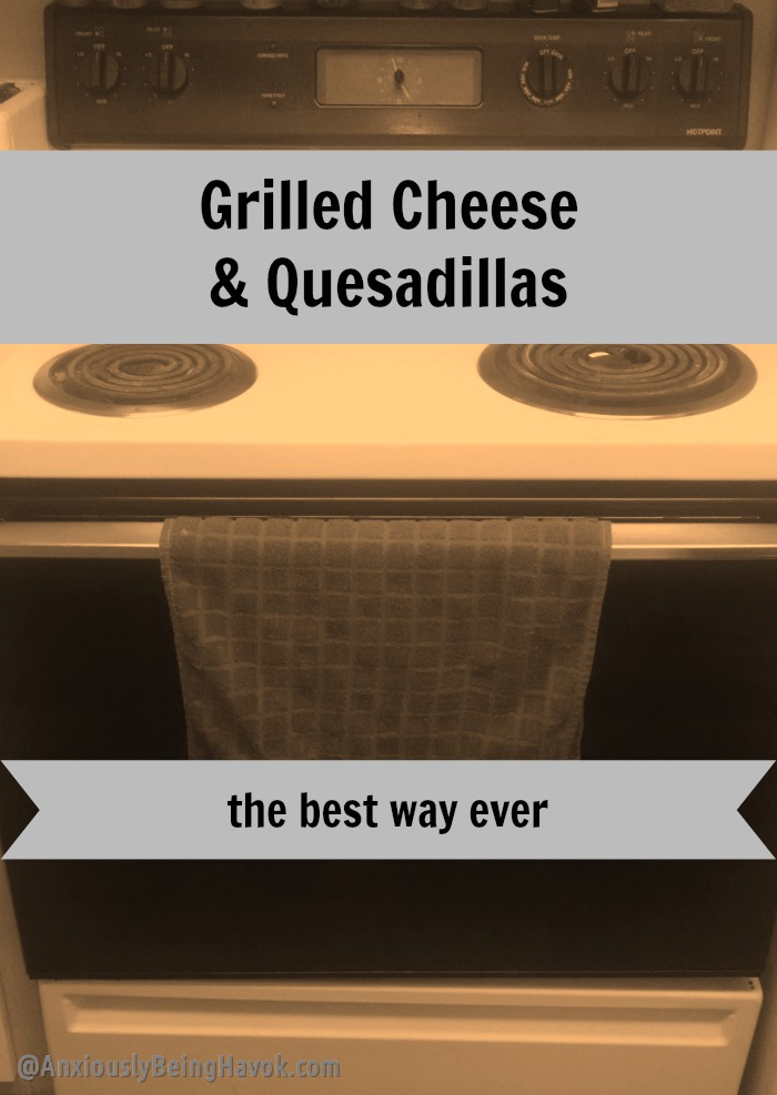 Grilled Cheese & Quesadillas - the best way ever | Anxiously Being Havok
