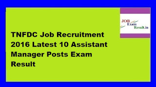 TNFDC Job Recruitment 2016 Latest 10 Assistant Manager Posts Exam Result