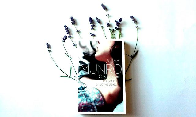 """""""Coś, o czym chciałam Ci powiedzieć"""" Alice Munro"""