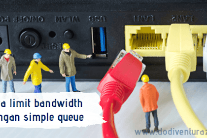 Cara Limit Bandwidth di Mikrotik Dengan Simple Queue
