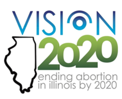 Vision 2020 - Ending Abortion in Illinois by 2020