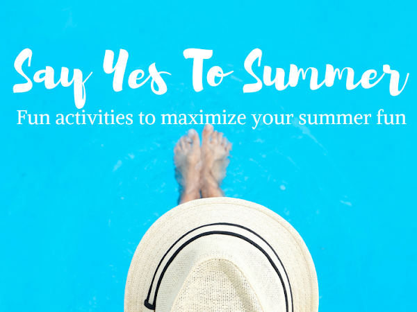 Say Yes To Summer: Fun Activities to Maximize Your Summer Fun