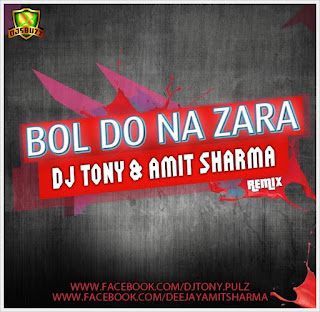 Bol Do Na Zara – Dj Tony James & Amit Sharma Remix