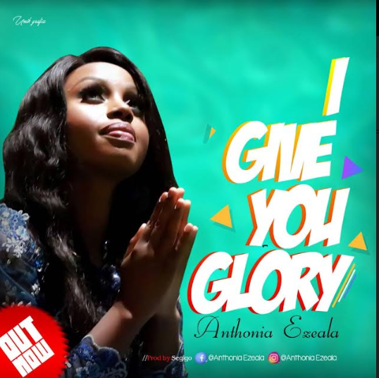Music: Anthonia Ezeala I Give You Glory || @Anthonia_ezeala, @Praisejamzblog