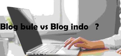 Blog Bule Vs Blog Indo Mana yang Lebih Menghasilkan?