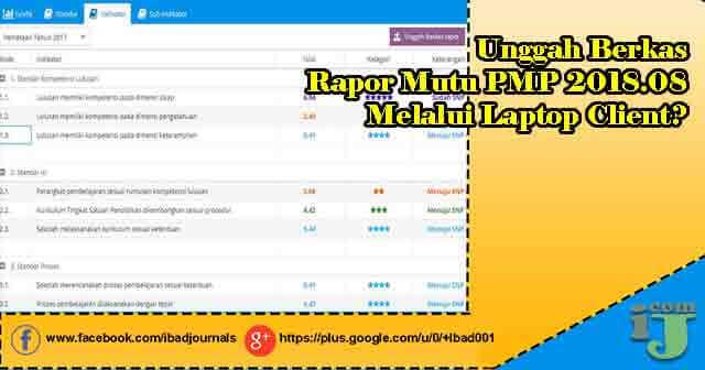 Unggah Berkas Rapor Mutu PMP 2018.08 Melalui Laptop Client?