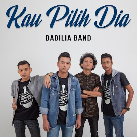 Dadilia Band - Kau Pilih Dia MP3