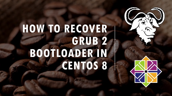 How to Recover GRUB 2 Bootloader in CentOS 8