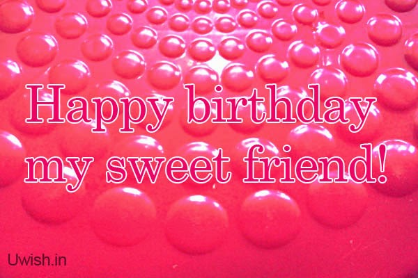 Happy Birthday My sweet Friend e greetings and wishes with a red bubbles.