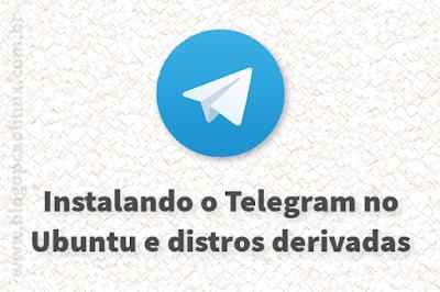 Instalando o Telegram Desktop no Ubuntu, Linux Mint e distros derivadas