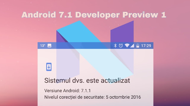 Elemente de noutate introduse de Android 7.1 Developer Preview 1