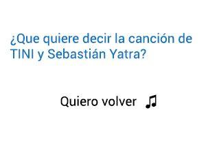 Significado de la canción Quiero volver TINI Sebastián Yatra.