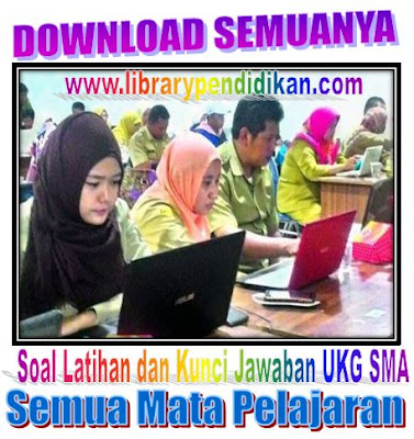 Kumpulan Soal dan Kunci Jawaban UKG SMA Lengkap Semua Mata Perlajaran, http://www.librarypendidikan.com/