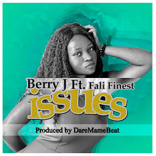 [Music Download]: Berry J - Issues Ft Fali Finest (Prod. By DareMameBeat)