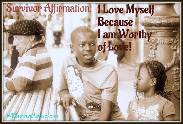 Survivor Affirmation:  I Love Myself because I am Worthy of Love