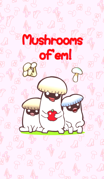 Mushrooms of 'em!