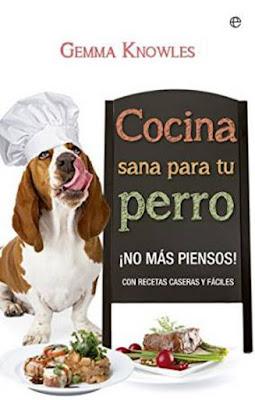 LIBRO - Cocina sana para tu perro ¡No más piensos! Gemma Knowles (La Esfera de los Libros - 8 marzo 2016) MASCOTAS   Edición papel & digital ebook kindle Comprar en Amazon España