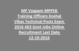 MP Vyapam MPPEB ITI Training Officers Koshal Vikas Technical Posts Exam Notification 2016 463 Govt Jobs Online Recruitment Last Date 12-10-2016