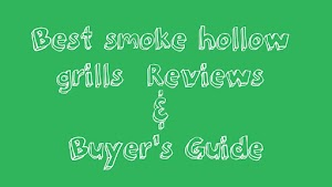Best smoke hollow grills - Reviews & Buyer's Guide