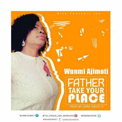 Music: Wunmi Ajimoti – Father Take Your Place