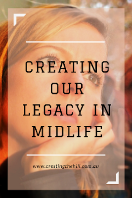 When we allow the changes in Midlife to happen - we begin to create our legacy