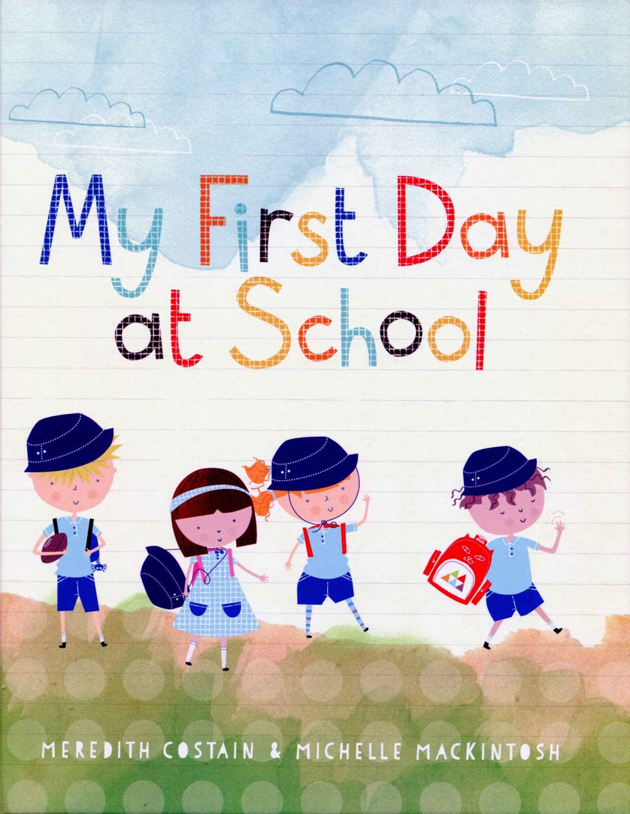 Here is a welcomed book written with incredible insight about children's first  day at school by the talented and versatile Meredith Costain.
