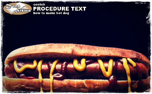 Contoh Procedure Text How To Make Hot Dog Dan Artinya