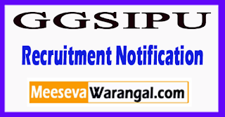GGSIPU Guru Gobind Singh Indraprastha University Recruitment Notification 2017 Last Date 16-06-2017