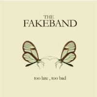 THE FAKEBAND - Too late, too bad