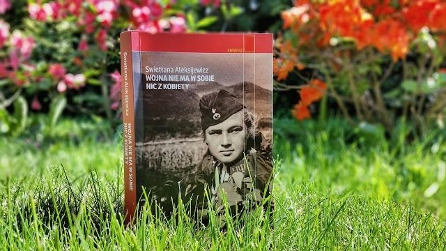 Wojna nie ma w sobie nic z kobiety - Swietłna Aleksijewicz