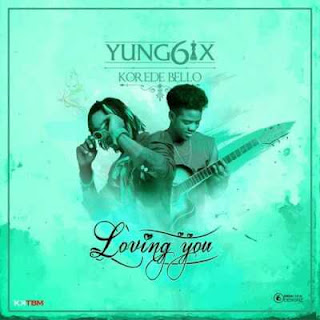 MUSIC : Yung6ix ft Korede Bello – Loving You.mp3