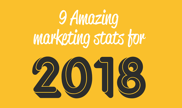 9 Amazing Marketing Stats For 2018