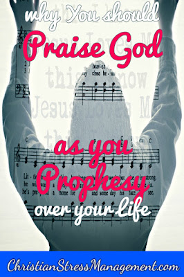 Christian spiritual warfare blog post Why you should praise God as you prophecy over your life