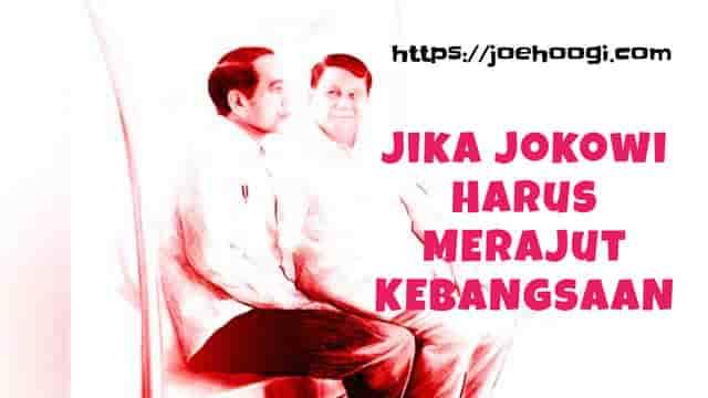 Jika Jokowi Harus Merajut Kebangsaan