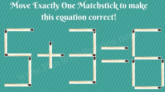 Move Exactly One Matchstick To Correct The Equation