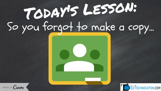 #GoogleClassroom: So You Forgot to Make a Copy | by @EdTechnocation | #GoogleEDU