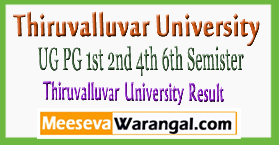 Thiruvalluvar University UG PG BA B.SC B.Com 1st 2nd 4th 6th Semister Results 2018