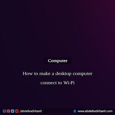 How to make a desktop computer connect to Wi-Fi