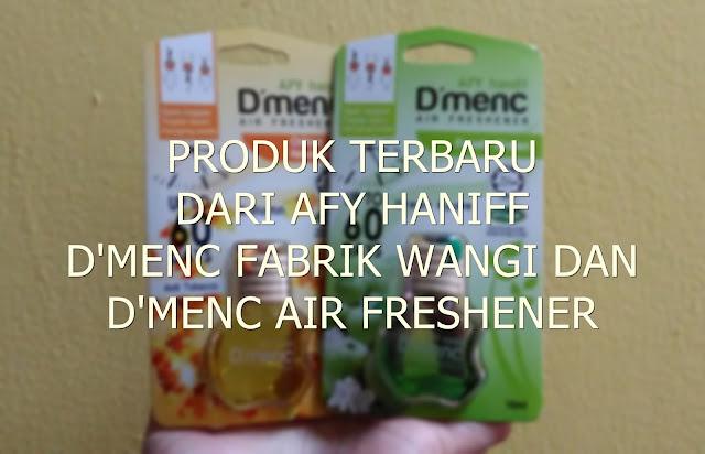PRODUK TERBARU DARI AFY HANIFF D'MENC FABRIK WANGI DAN D'MENC AIR FRESHENER